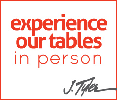 experience our table in person